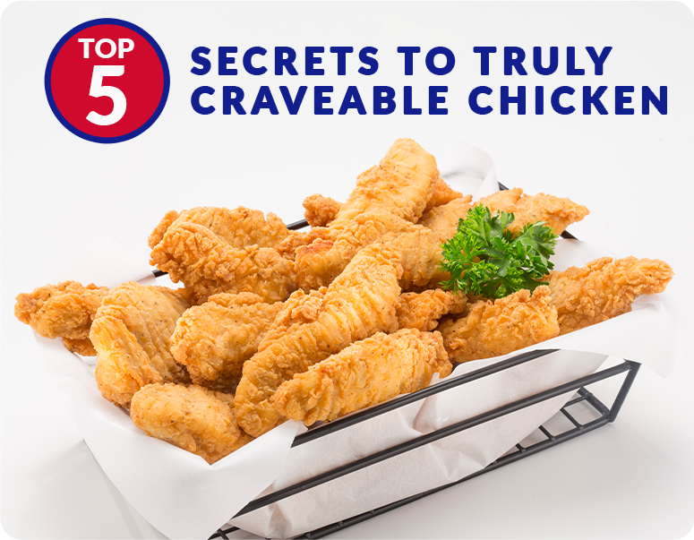 Top 5 secrets to craveable chicken